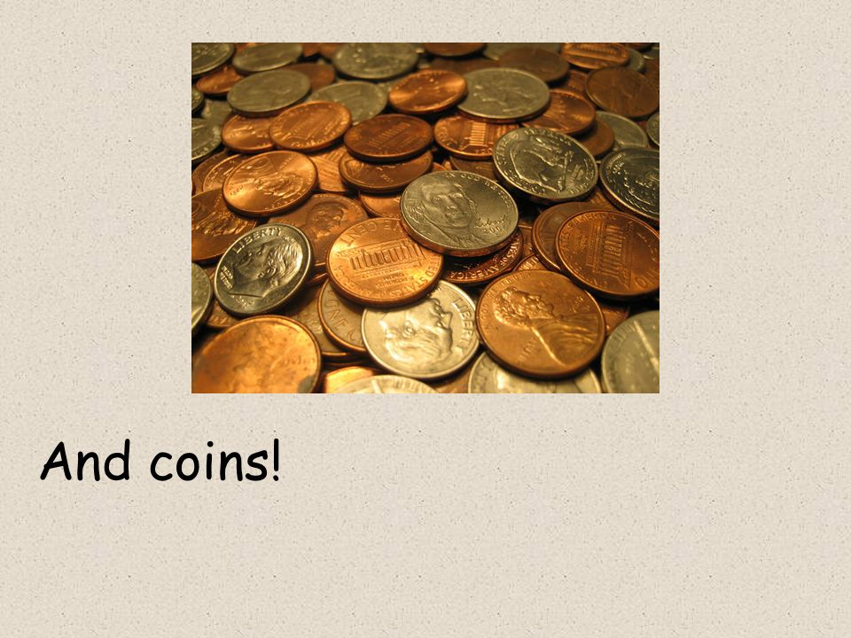 And coins!