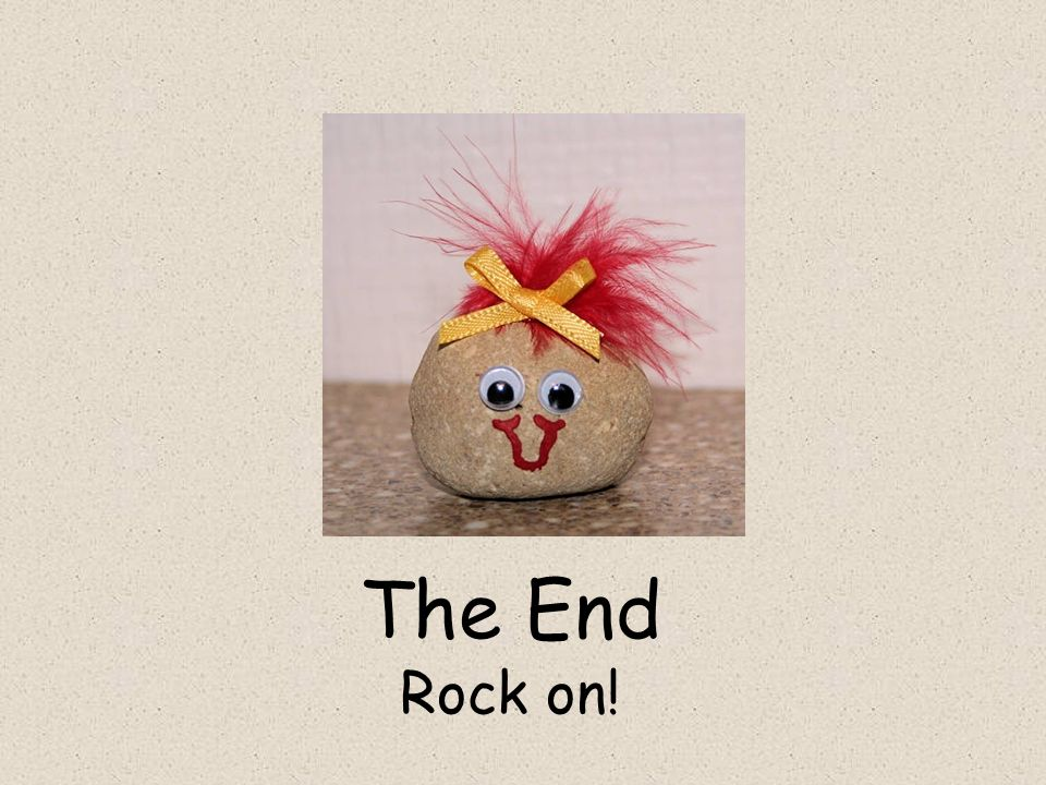 The End Rock on!