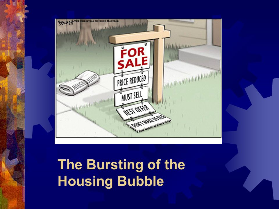 The Bursting of the Housing Bubble