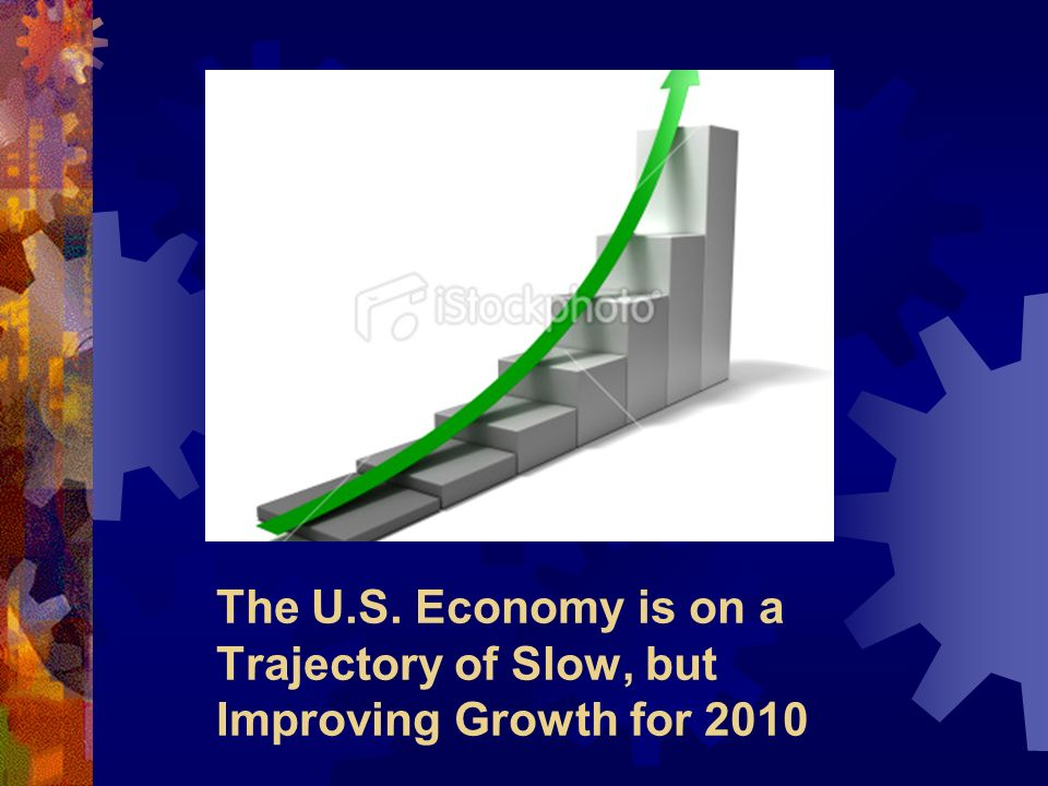 The U.S. Economy is on a Trajectory of Slow, but Improving Growth for 2010
