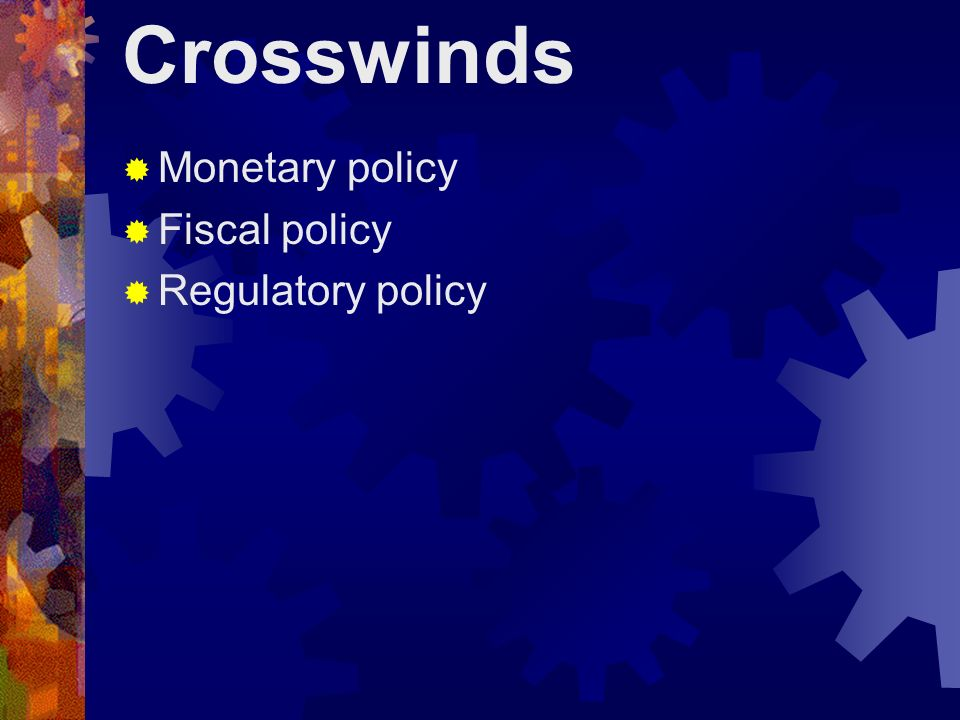 Crosswinds Monetary policy Fiscal policy Regulatory policy