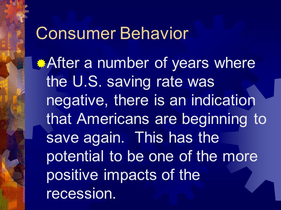 Consumer Behavior After a number of years where the U.S.