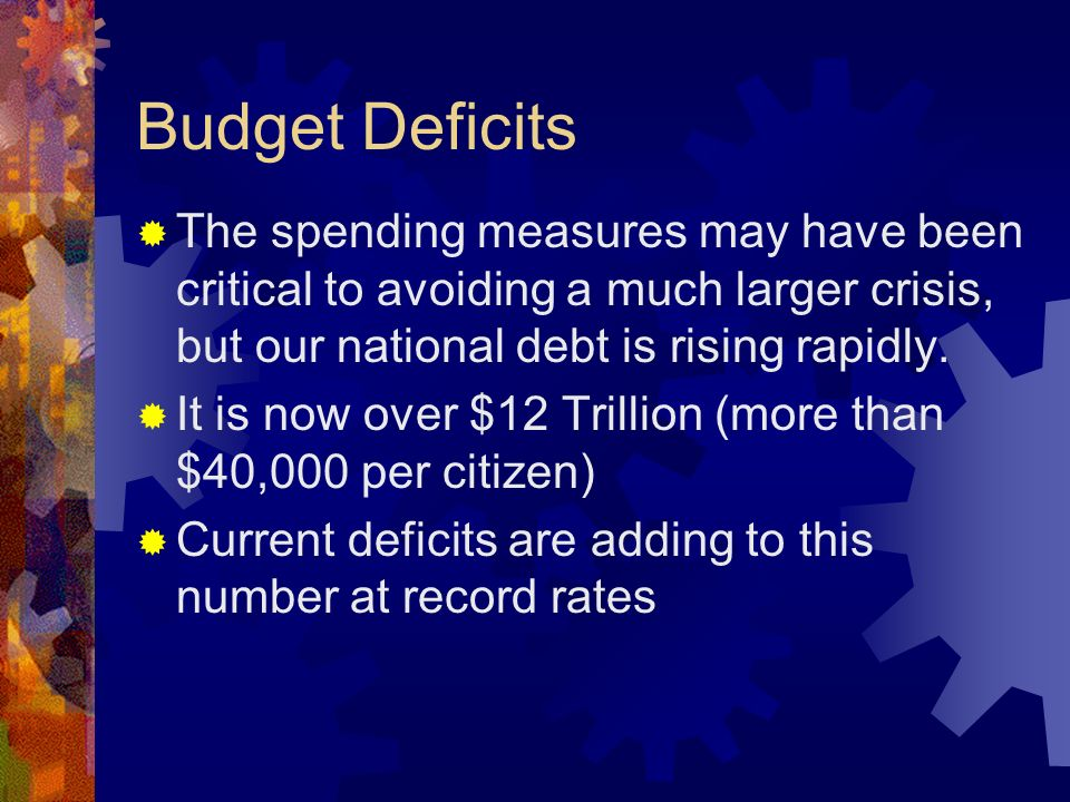 Budget Deficits The spending measures may have been critical to avoiding a much larger crisis, but our national debt is rising rapidly.