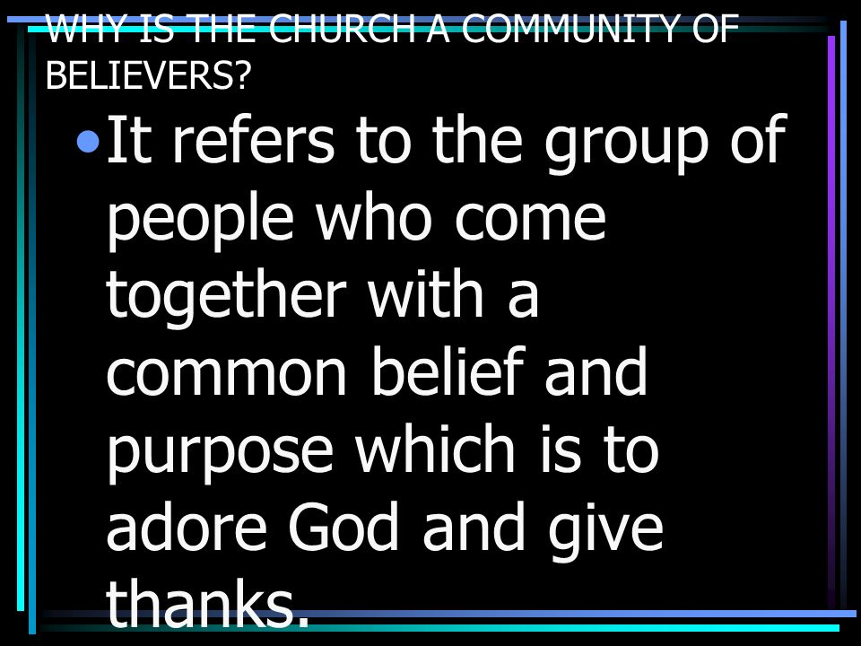 WHAT MAKES THE CHURCH DIFFERENT FROM ANY OTHER COMMUNITIES A church is different because 1.It is founded on a basis of a common religious belief and it offers salvation for mankind.