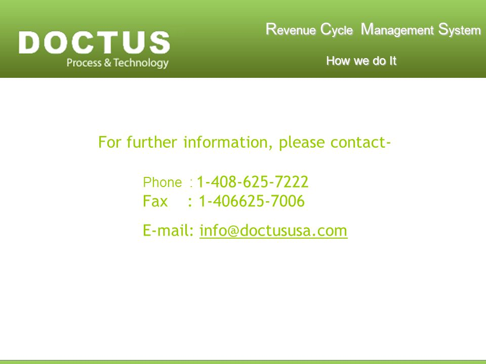 R evenue C ycle M anagement S ystem How we do It How we do It Phone : 1-408-625-7222 Fax : 1-406625-7006 E-mail: info@doctususa.com For further information, please contact-
