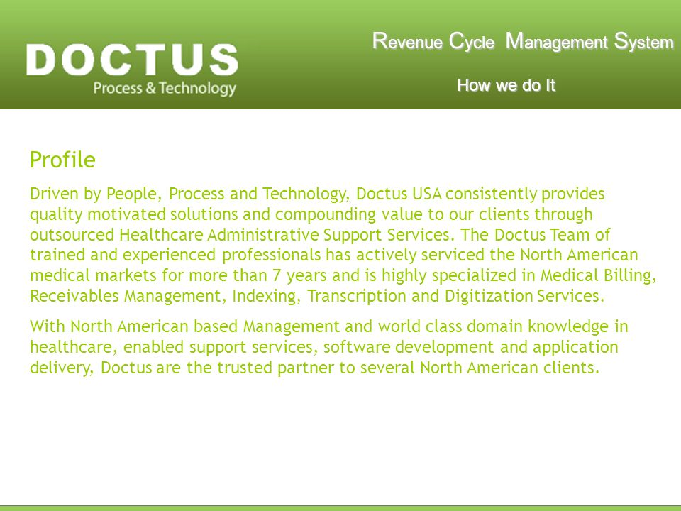 R evenue C ycle M anagement S ystem How we do It How we do It Profile Driven by People, Process and Technology, Doctus USA consistently provides quali