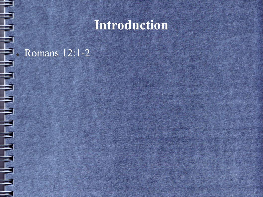 Introduction Romans 12:1-2