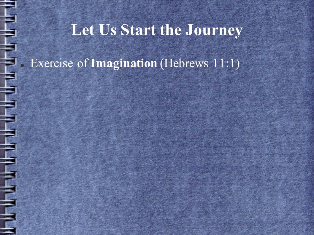 Let Us Start the Journey Exercise of Imagination (Hebrews 11:1)