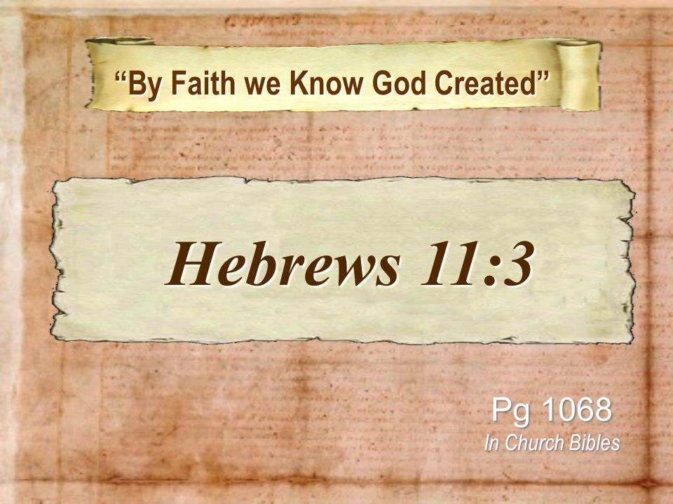 By Faith we Know God Created By Faith we Know God Created Pg 1068 In Church Bibles Hebrews 11:3 Hebrews 11:3
