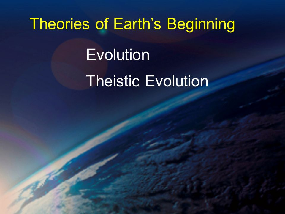 Evolution Theistic Evolution Theories of Earths Beginning