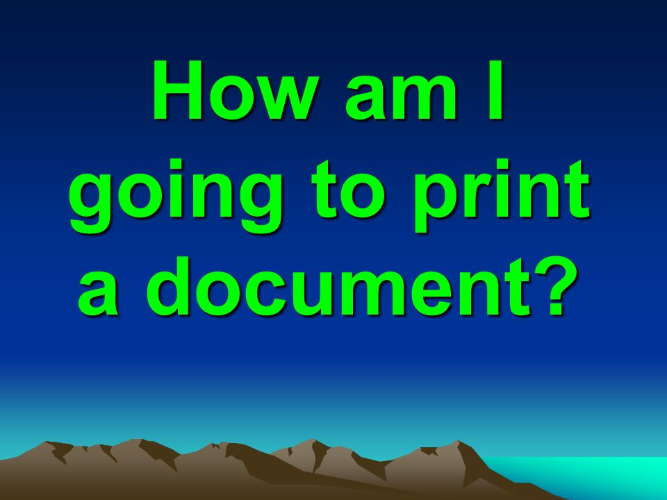 How am I going to print a document?
