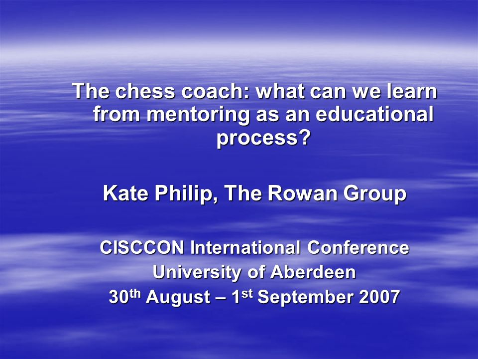 This presentation will Explore dimensions of youth mentoring Explore dimensions of youth mentoring Relate these to approaches to informal education Relate these to approaches to informal education Raise questions about how mentoring processes might interact with the role of the chess coach Raise questions about how mentoring processes might interact with the role of the chess coach