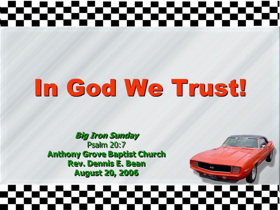 In God We Trust.Big Iron Sunday Psalm 20:7 Anthony Grove Baptist Church Rev.