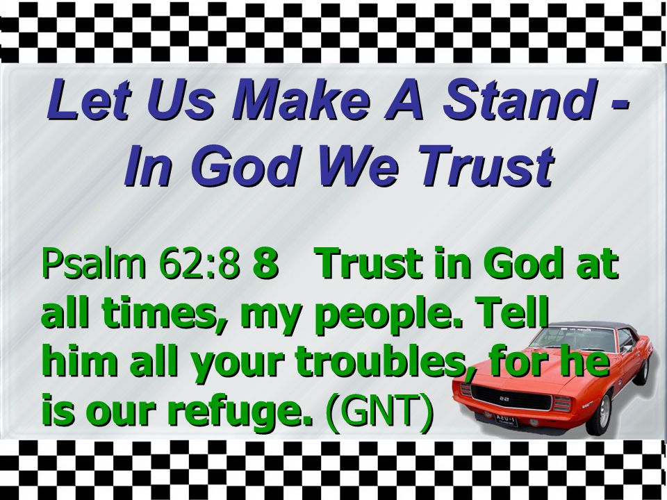 Let Us Make A Stand - In God We Trust Psalm 62:8 8 Trust in God at all times, my people.