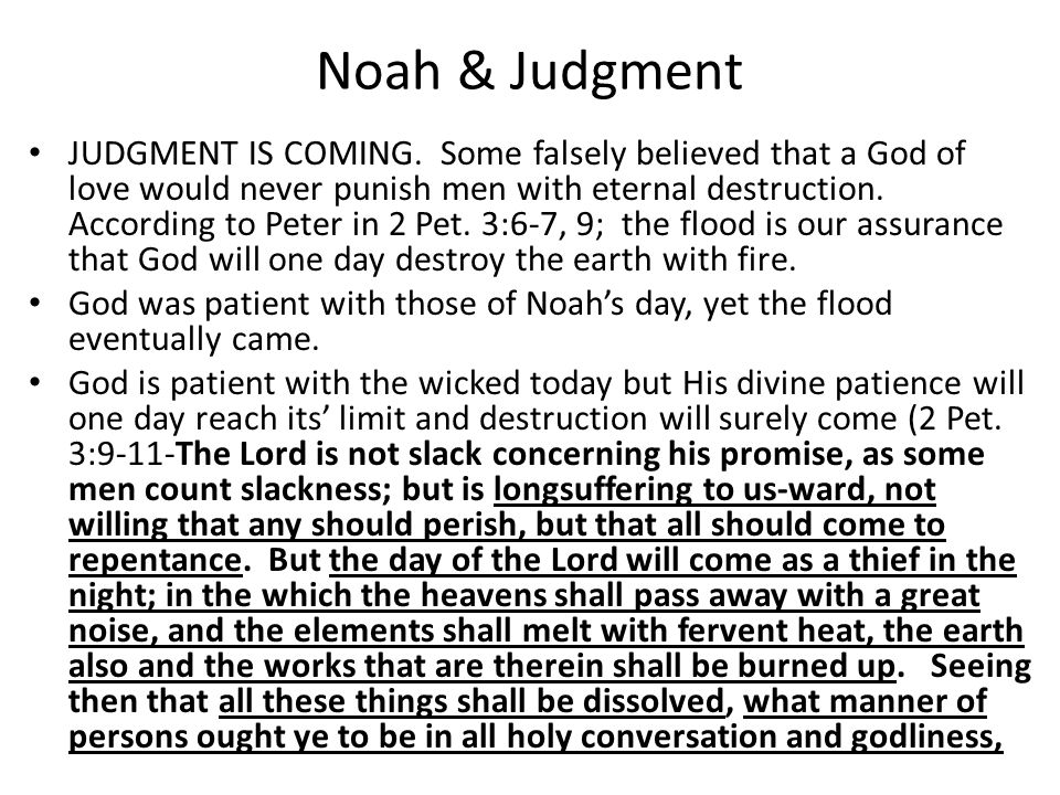 Noah & Judgment JUDGMENT IS COMING. Some falsely believed that a God of love would never punish men with eternal destruction. According to Peter in 2