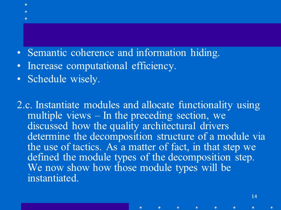 14 Semantic coherence and information hiding. Increase computational efficiency. Schedule wisely. 2.c. Instantiate modules and allocate functionality