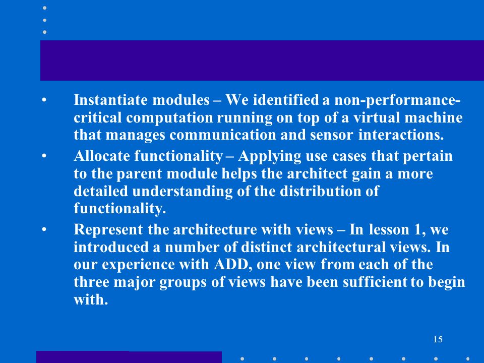 15 Instantiate modules – We identified a non-performance- critical computation running on top of a virtual machine that manages communication and sens
