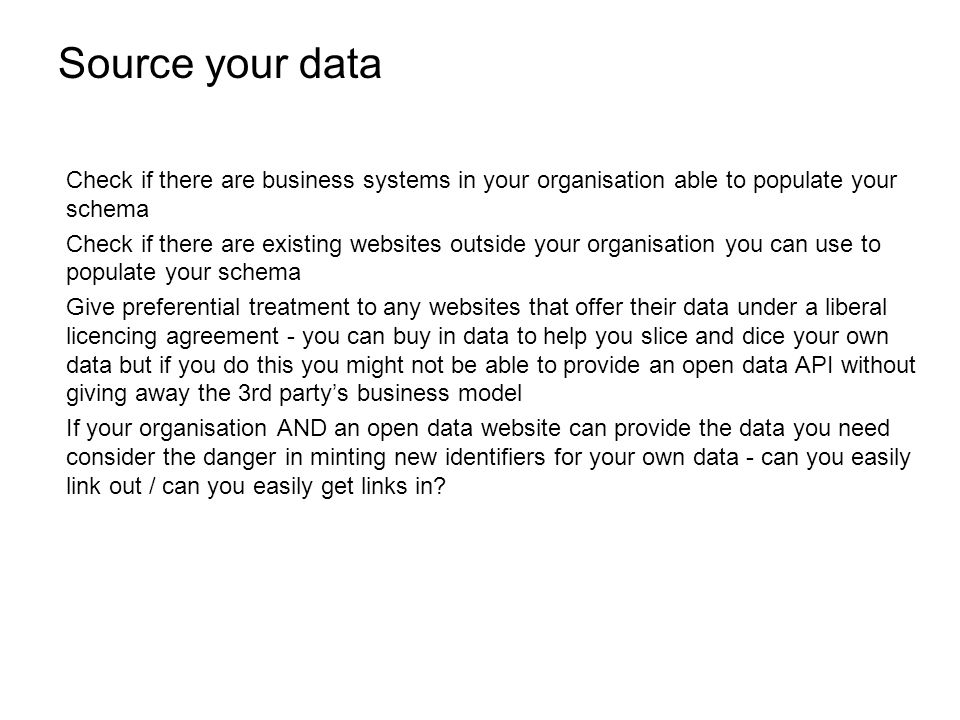 Pipe in your data Whether you choose to use your business data or buy data or use open data youll need a way of piping it into your database schema Youll probably have to reshape it to make it suitable for publishing