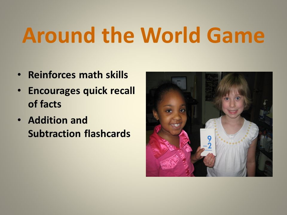 Around the World Game Reinforces math skills Encourages quick recall of facts Addition and Subtraction flashcards