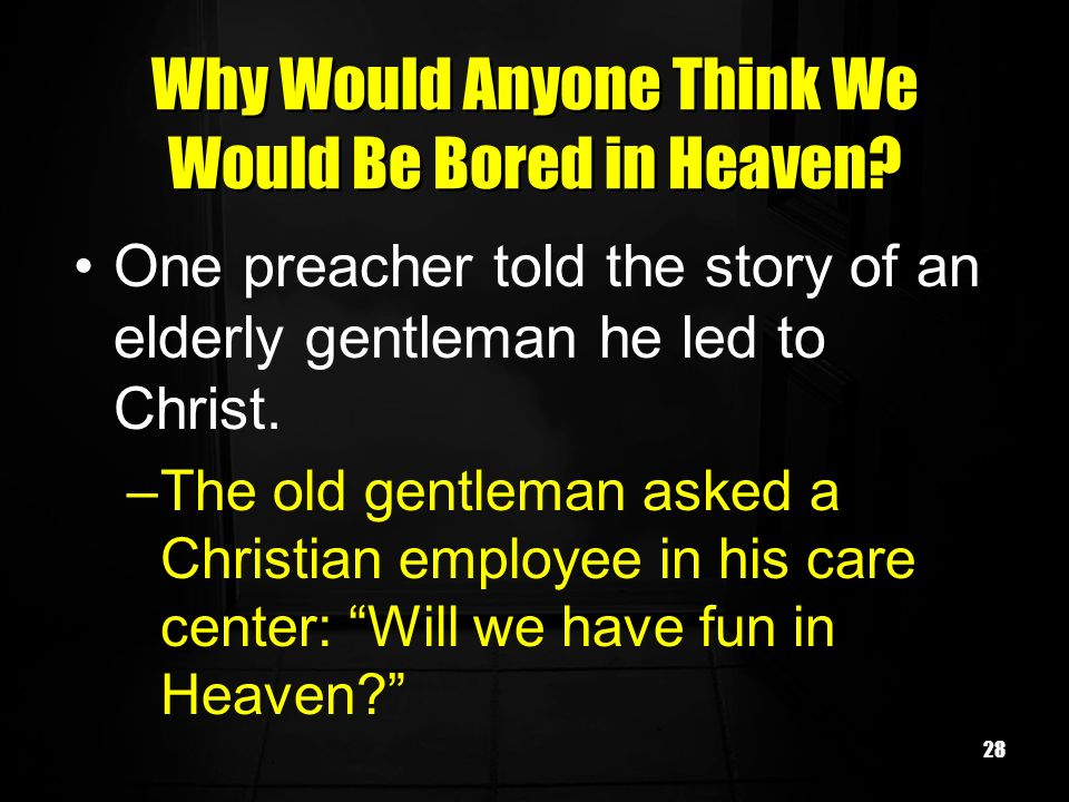 28 Why Would Anyone Think We Would Be Bored in Heaven.