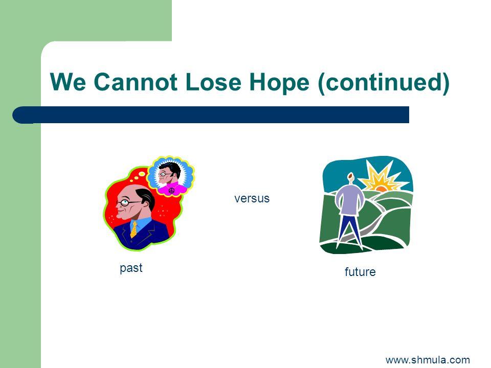 We Cannot Lose Hope (continued) versus past future www.shmula.com