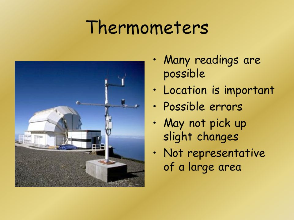Thermometers Many readings are possible Location is important Possible errors May not pick up slight changes Not representative of a large area