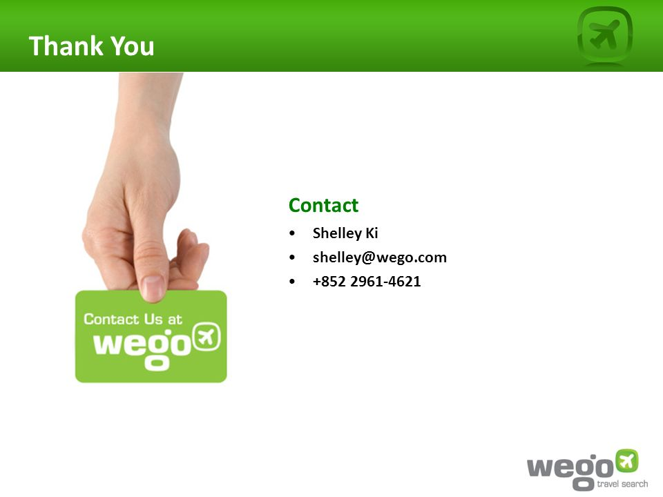 Contact Shelley Ki shelley@wego.com +852 2961-4621 Thank You