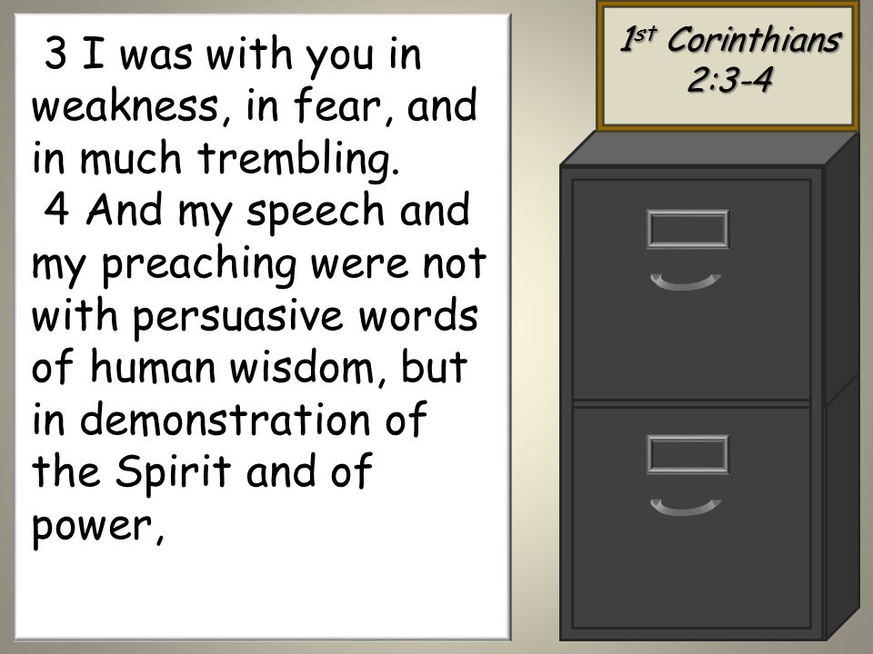 1 st Corinthians 2:3-4 3 I was with you in weakness, in fear, and in much trembling.