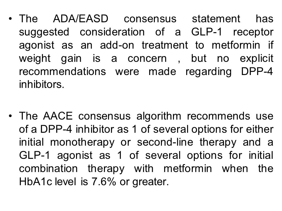 The ADA/EASD consensus statement has suggested consideration of a GLP-1 receptor agonist as an add-on treatment to metformin if weight gain is a conce