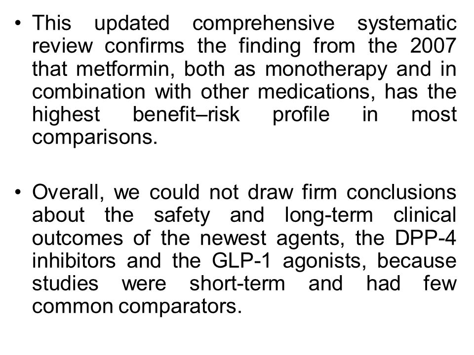 This updated comprehensive systematic review confirms the finding from the 2007 that metformin, both as monotherapy and in combination with other medi
