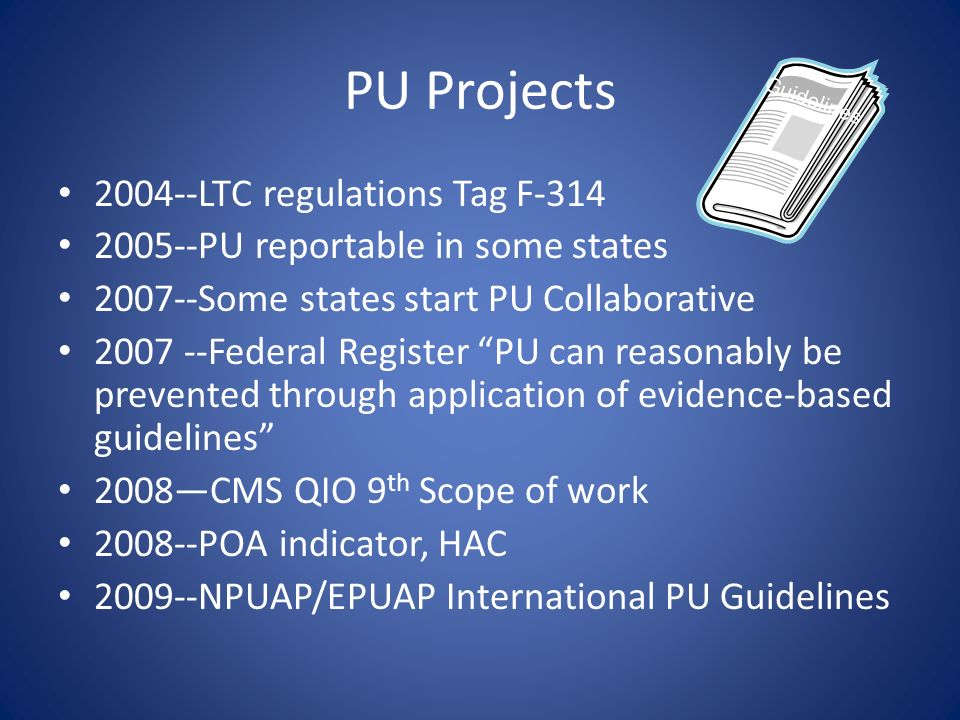 PU Projects 2004--LTC regulations Tag F-314 2005--PU reportable in some states 2007--Some states start PU Collaborative 2007 --Federal Register PU can