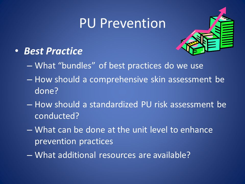 PU Prevention Best Practice – What bundles of best practices do we use – How should a comprehensive skin assessment be done? – How should a standardiz