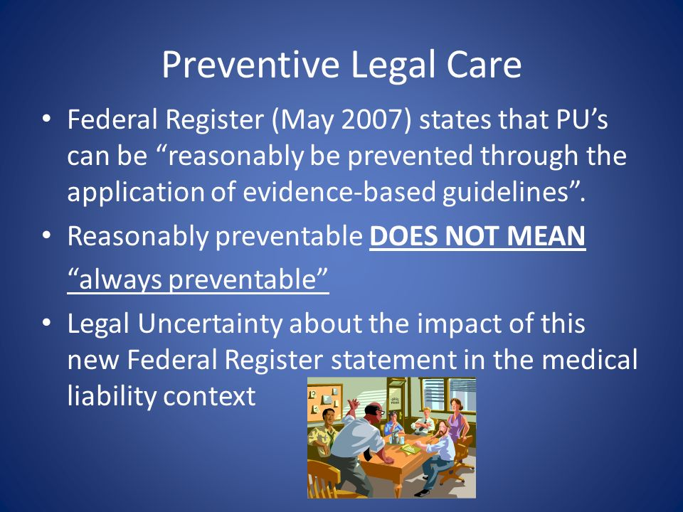 Preventive Legal Care Federal Register (May 2007) states that PUs can be reasonably be prevented through the application of evidence-based guidelines.