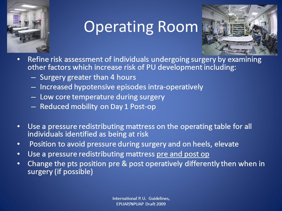 Operating Room Refine risk assessment of individuals undergoing surgery by examining other factors which increase risk of PU development including: –