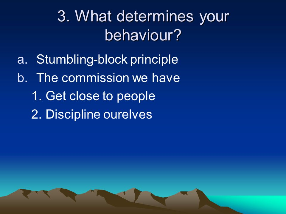 3. What determines your behaviour. a.Stumbling-block principle b.The commission we have 1.