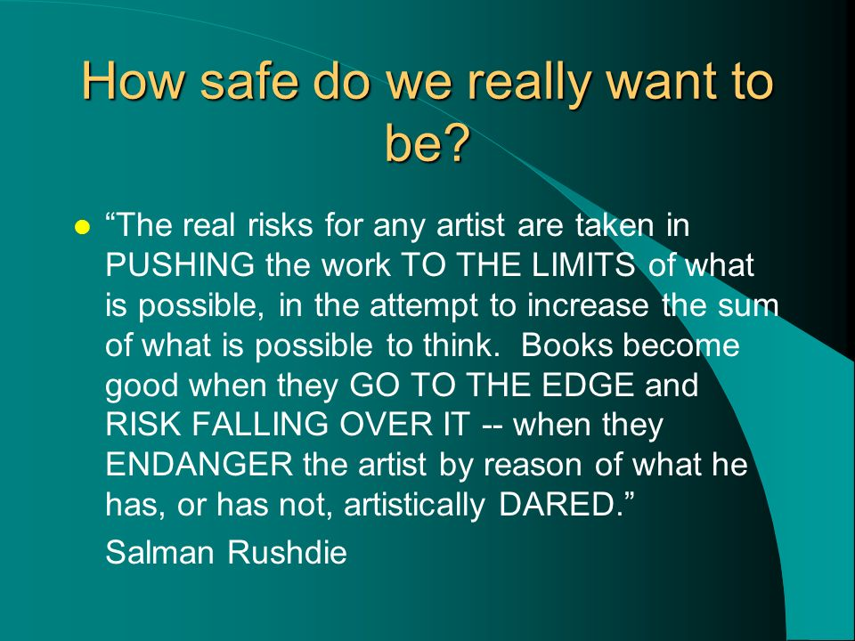 How safe do we really want to be. l For believe me.
