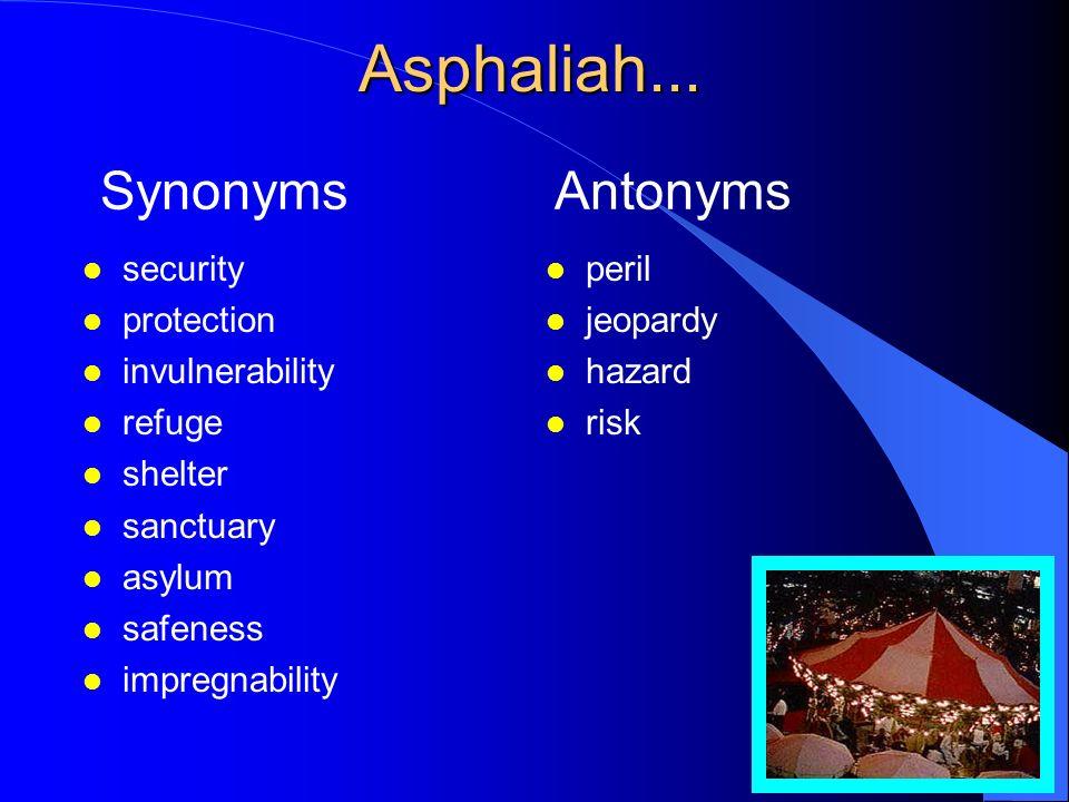 Asphaliah... l security l protection l invulnerability l refuge l shelter l sanctuary l asylum l safeness l impregnability Synonyms