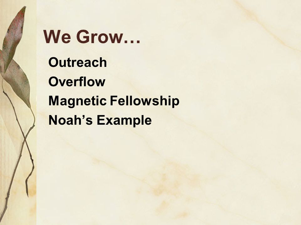 We Grow… Outreach Overflow Magnetic Fellowship Noahs Example