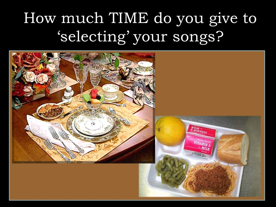How much TIME do you give to selecting your songs