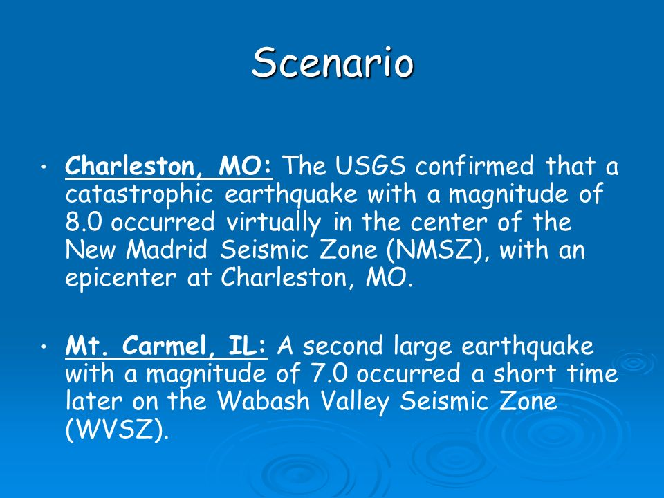 Scenario Charleston, MO: The USGS confirmed that a catastrophic earthquake with a magnitude of 8.0 occurred virtually in the center of the New Madrid Seismic Zone (NMSZ), with an epicenter at Charleston, MO.