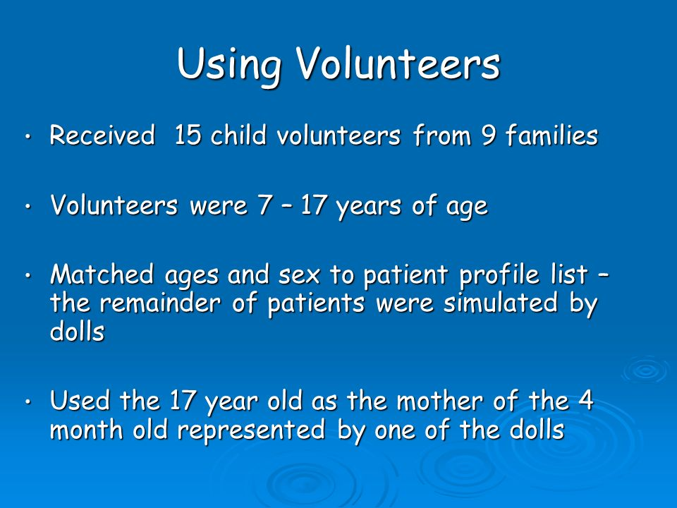 Using Volunteers Children were asked to come in casual clothes and if dirty from playing outside that was okay Children were asked to come in casual clothes and if dirty from playing outside that was okay Each child was given a lanyard with the victim age and patient profile along with any pertinent clinical information received with the profile Each child was given a lanyard with the victim age and patient profile along with any pertinent clinical information received with the profile The youngest children were accompanied by their parent throughout the victim process The youngest children were accompanied by their parent throughout the victim process
