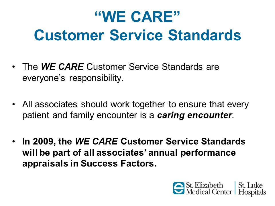 WE CARE Customer Service Standards The WE CARE Customer Service Standards are everyones responsibility. All associates should work together to ensure