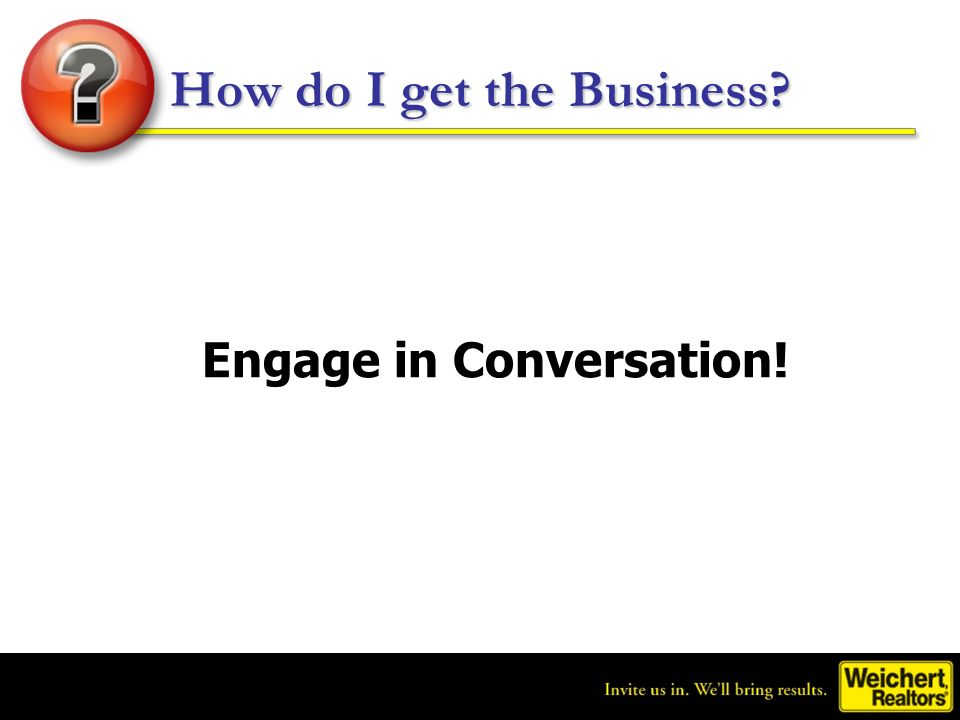 How do I get the Business? Engage in Conversation!