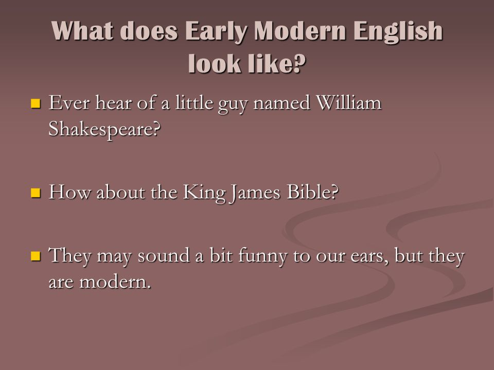 What does Early Modern English look like? Ever hear of a little guy named William Shakespeare? Ever hear of a little guy named William Shakespeare? Ho