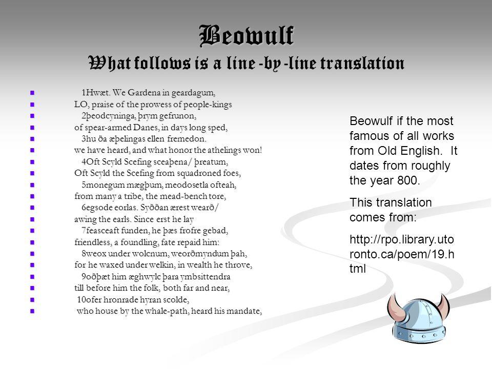 Beowulf What follows is a line-by-line translation 1Hwæt. We Gardena in geardagum, 1Hwæt. We Gardena in geardagum, LO, praise of the prowess of people