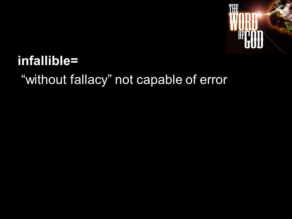 infallible= without fallacy not capable of error