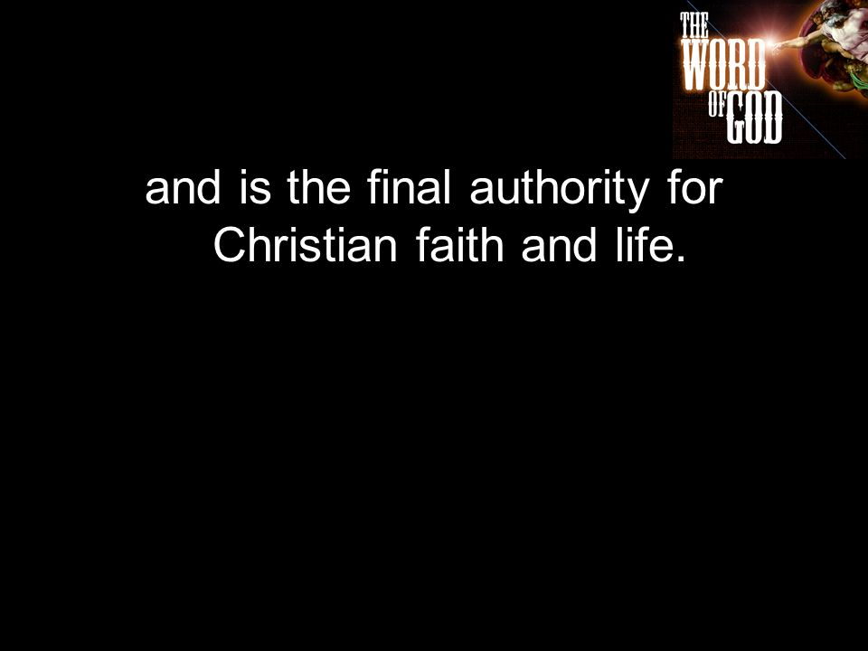and is the final authority for Christian faith and life.