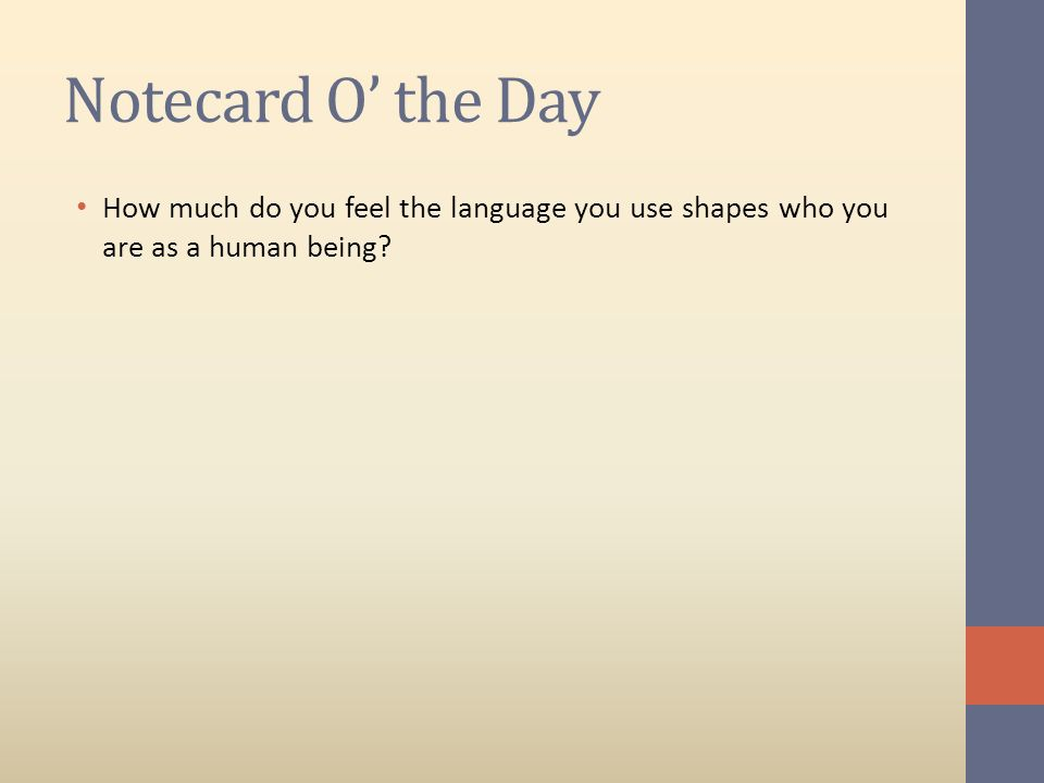 Notecard O the Day How much do you feel the language you use shapes who you are as a human being?
