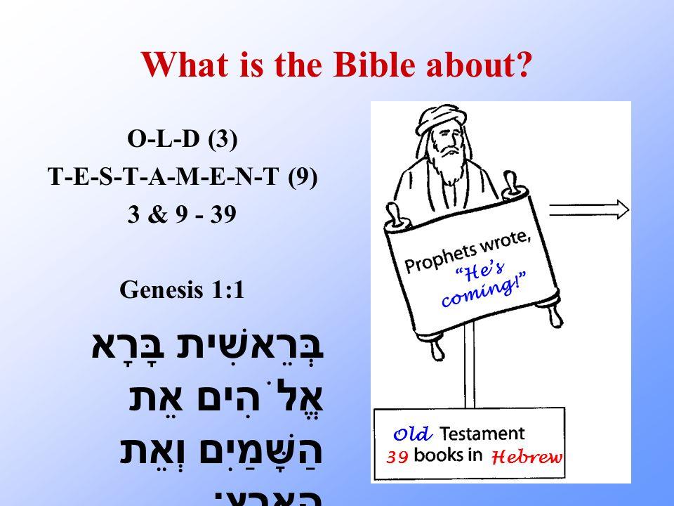 What is the Bible about? O-L-D (3) T-E-S-T-A-M-E-N-T (9) 3 & 9 - 39 Genesis 1:1 בְּרֵאשִׁית בָּרָא אֱלֹהִים אֵת הַשָּׁמַיִם וְאֵת הָאָרֶץ׃ Old Hes com