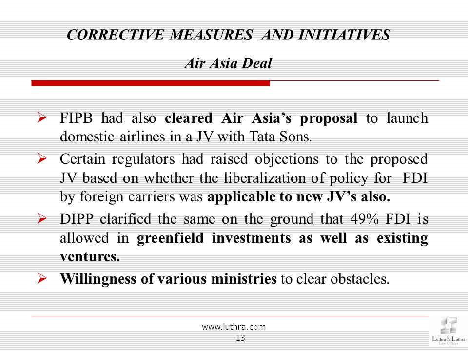 www.luthra.com 13 CORRECTIVE MEASURES AND INITIATIVES Air Asia Deal FIPB had also cleared Air Asias proposal to launch domestic airlines in a JV with